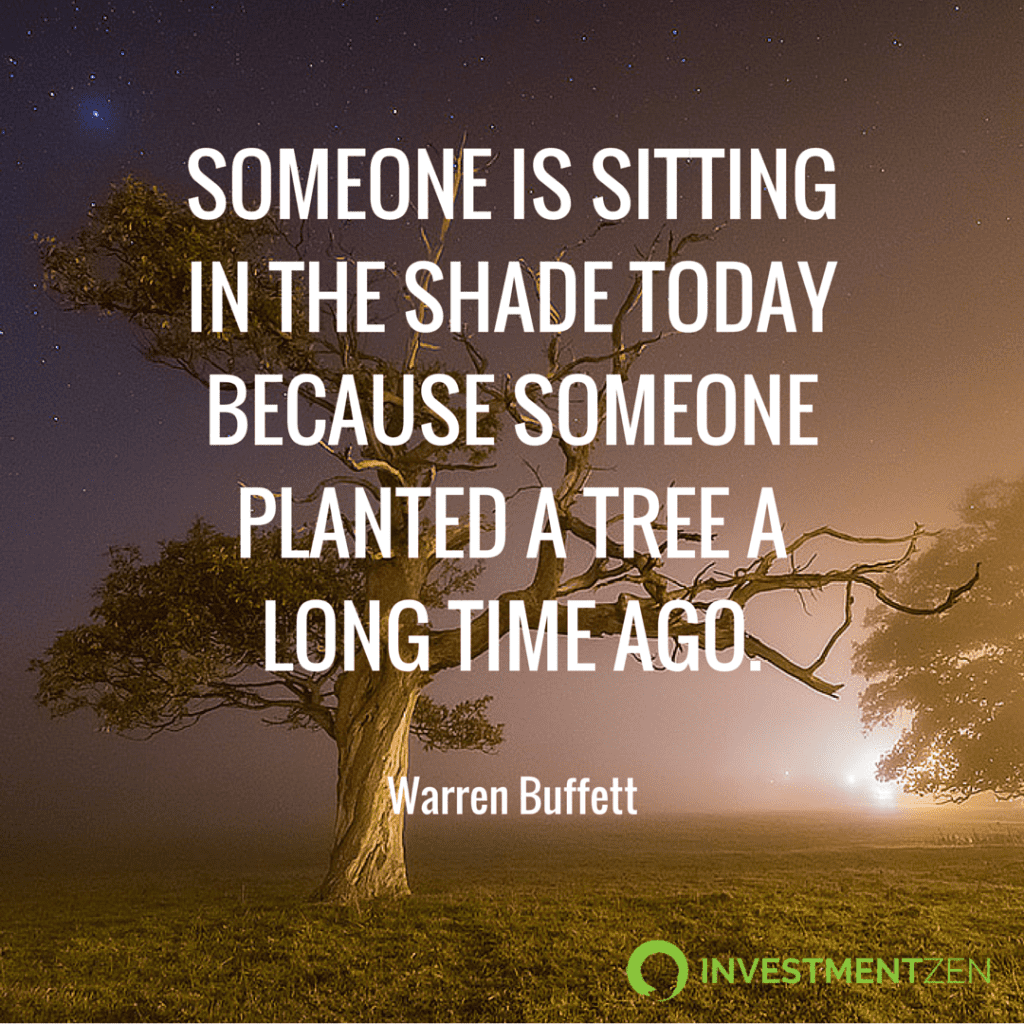 Someone is sitting in the shade today because someone planted a tree a long time ago.